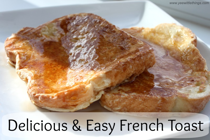 Delicious & Easy French Toast - Yee Wittle Things
